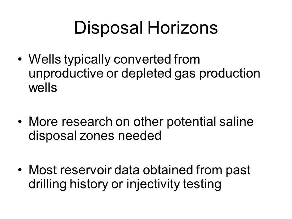 Disposal Horizons Wells typically converted from unproductive or depleted gas production wells.