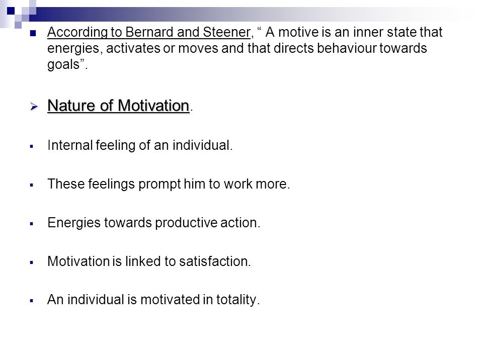 According to Bernard and Steener, A motive is an inner state that energies, activates or moves and that directs behaviour towards goals .
