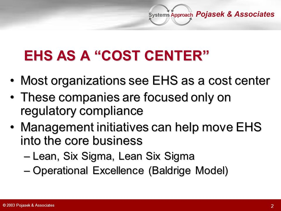 EHS AS A COST CENTER Most organizations see EHS as a cost center