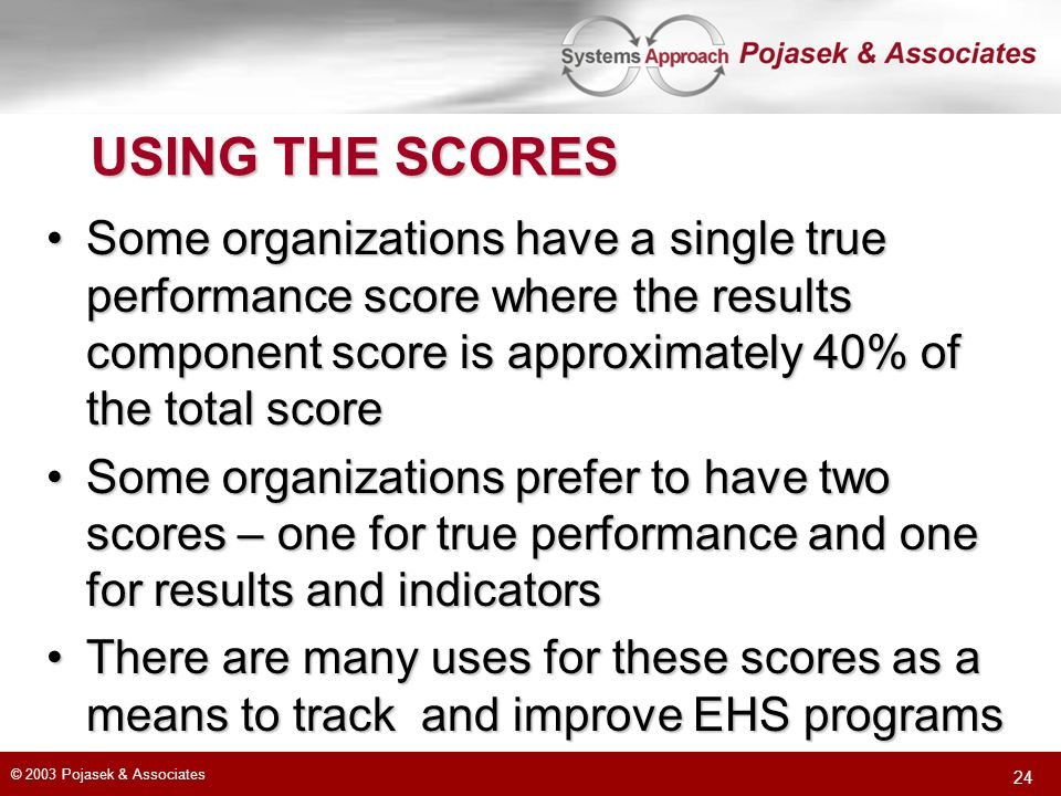 USING THE SCORES Some organizations have a single true performance score where the results component score is approximately 40% of the total score.