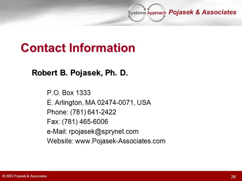 Contact Information Robert B. Pojasek, Ph. D. P.O. Box 1333. E. Arlington, MA 02474-0071, USA. Phone: (781) 641-2422.
