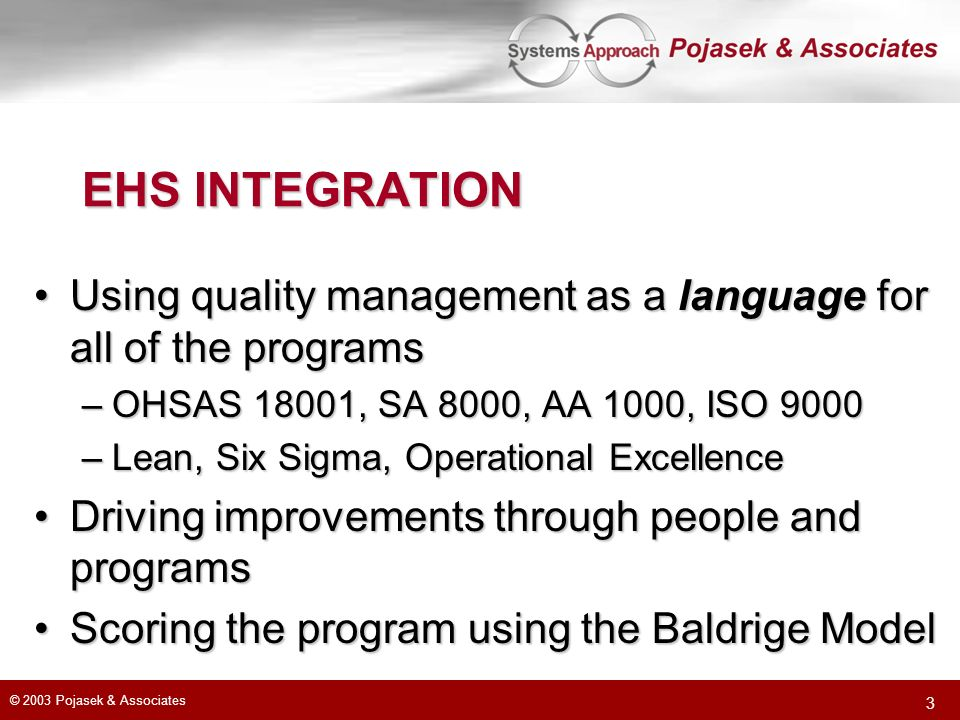 EHS INTEGRATION Using quality management as a language for all of the programs. OHSAS 18001, SA 8000, AA 1000, ISO 9000.