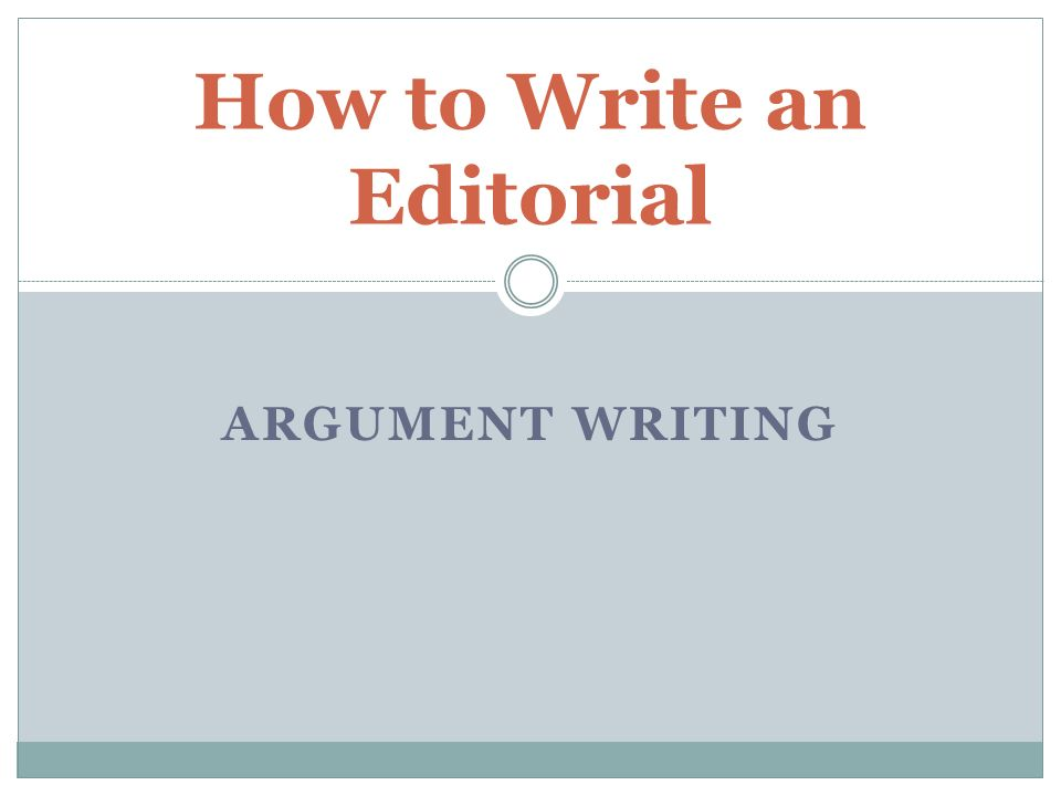 writing editorials Know how to write an editorial your students have opinions about everything, so why not teach your class to put their views persuasively on paper let's write an editorial using three easy lessons.