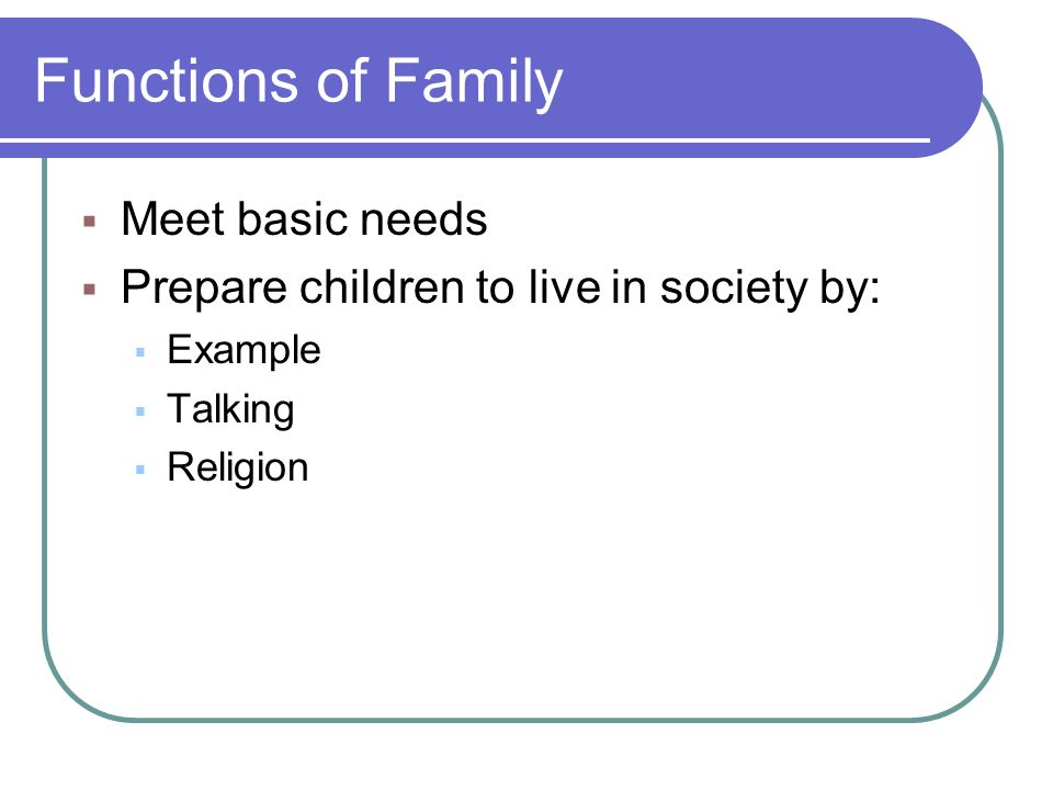 Functions of Family Meet basic needs