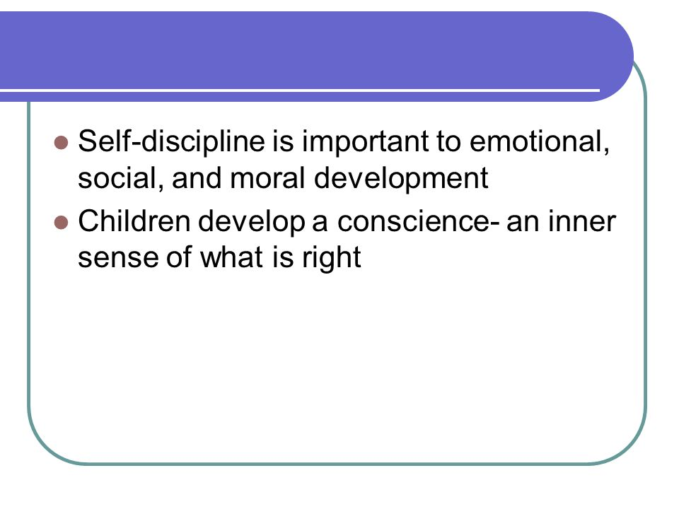 Self-discipline is important to emotional, social, and moral development