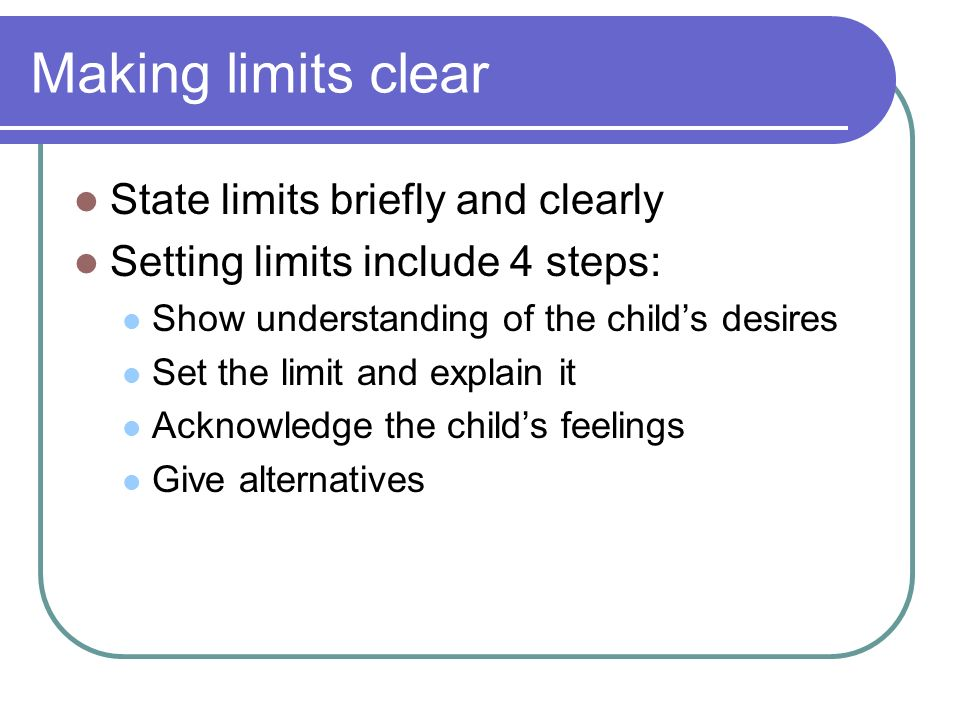 Making limits clear State limits briefly and clearly