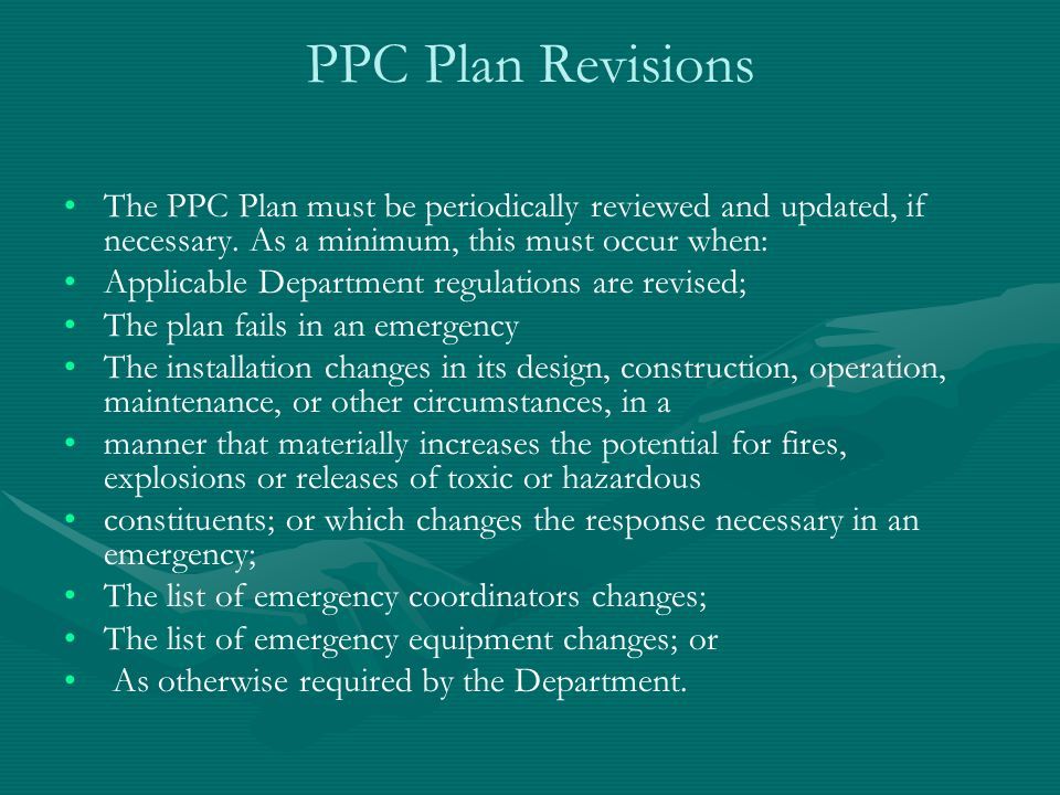 PPC Plan Revisions The PPC Plan must be periodically reviewed and updated, if necessary. As a minimum, this must occur when: