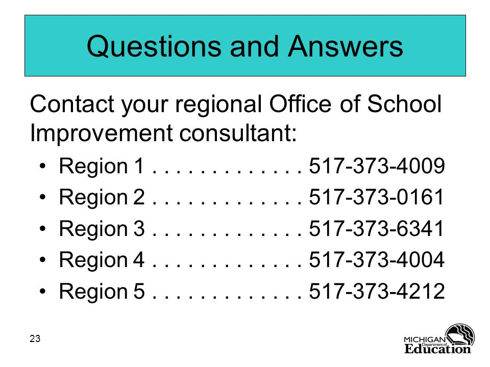 Questions and AnswersContact your regional Office of School Improvement consultant: Region 1 . . . . . . . . . . . . . 517-373-4009.