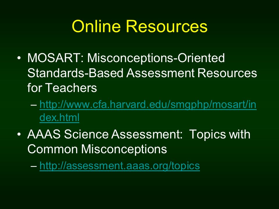 Online Resources MOSART: Misconceptions-Oriented Standards-Based Assessment Resources for Teachers.