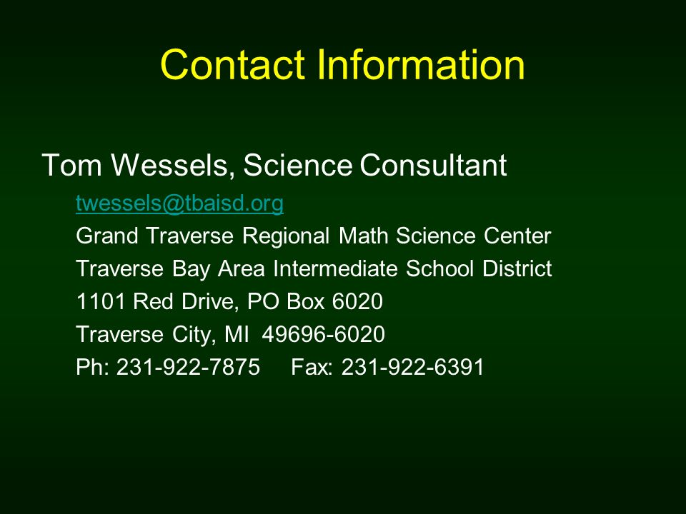 Contact Information Tom Wessels, Science Consultant. twessels@tbaisd.org. Grand Traverse Regional Math Science Center.