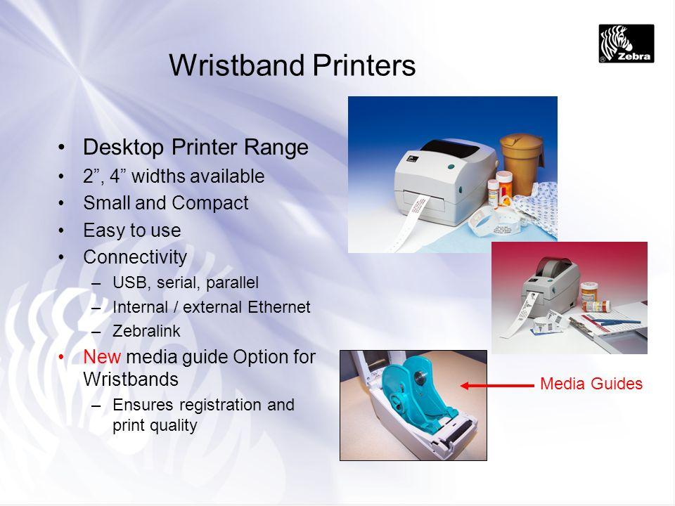 Wristband Printers Desktop Printer Range 2 , 4 widths available