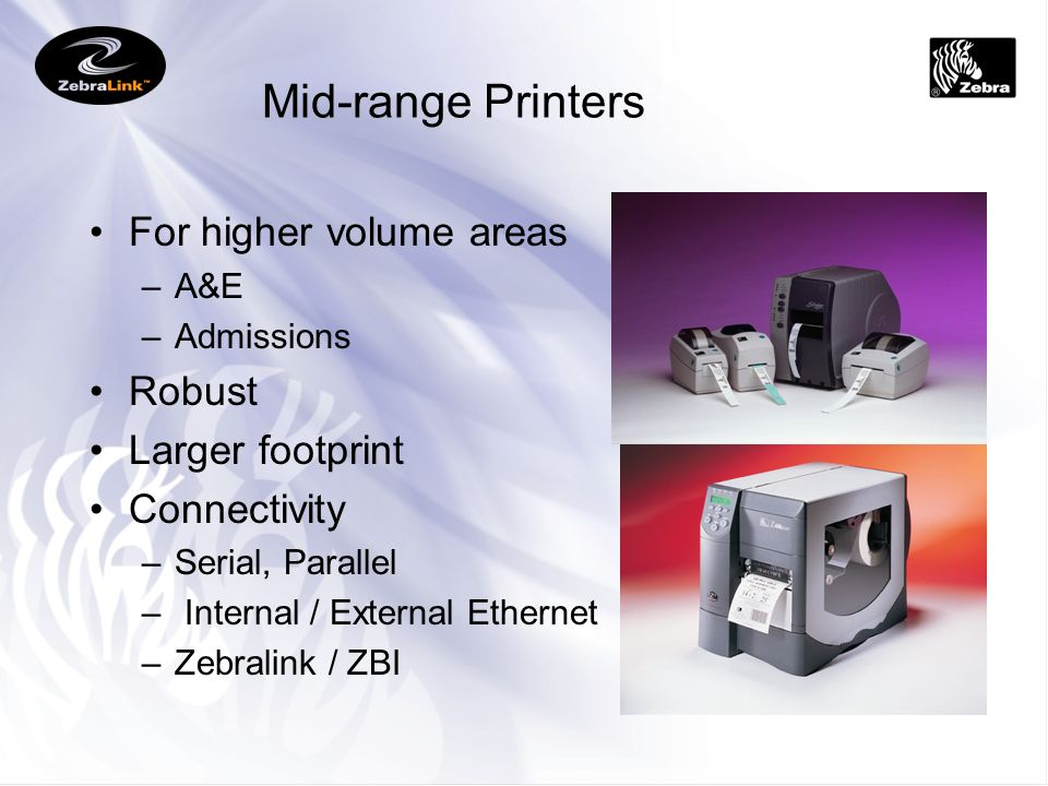 Mid-range Printers For higher volume areas Robust Larger footprint