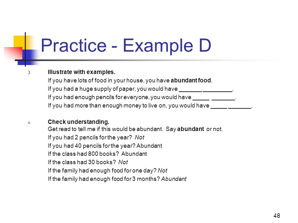 Practice - Example D 3. Illustrate with examples. If you have lots of food in your house, you have abundant food.