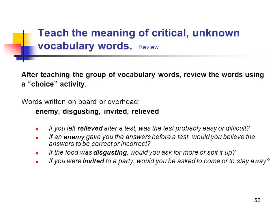 Teach the meaning of critical, unknown vocabulary words. Review