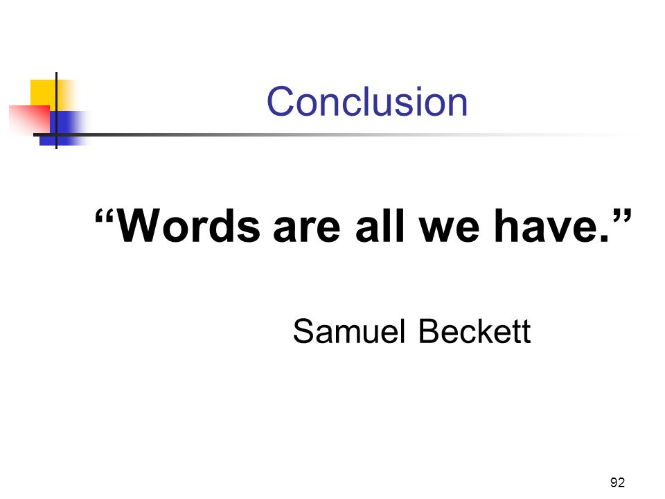 Conclusion Words are all we have. Samuel Beckett