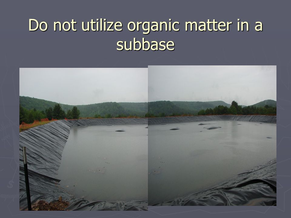 Do not utilize organic matter in a subbase