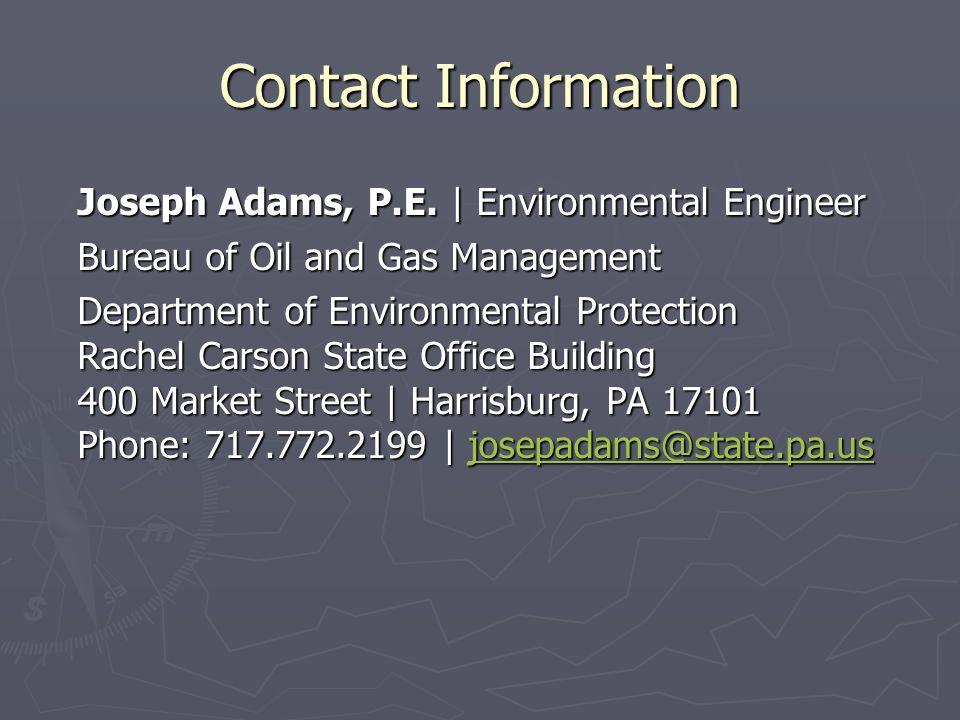 Contact Information Joseph Adams, P.E. | Environmental Engineer. Bureau of Oil and Gas Management.