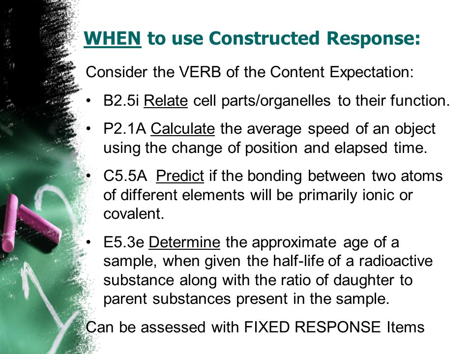WHEN to use Constructed Response: