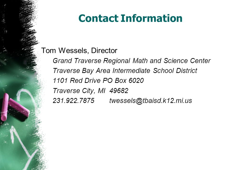 Contact InformationTom Wessels, Director. Grand Traverse Regional Math and Science Center. Traverse Bay Area Intermediate School District.