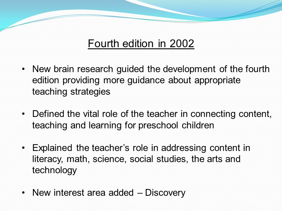 Fourth edition in 2002New brain research guided the development of the fourth edition providing more guidance about appropriate teaching strategies.