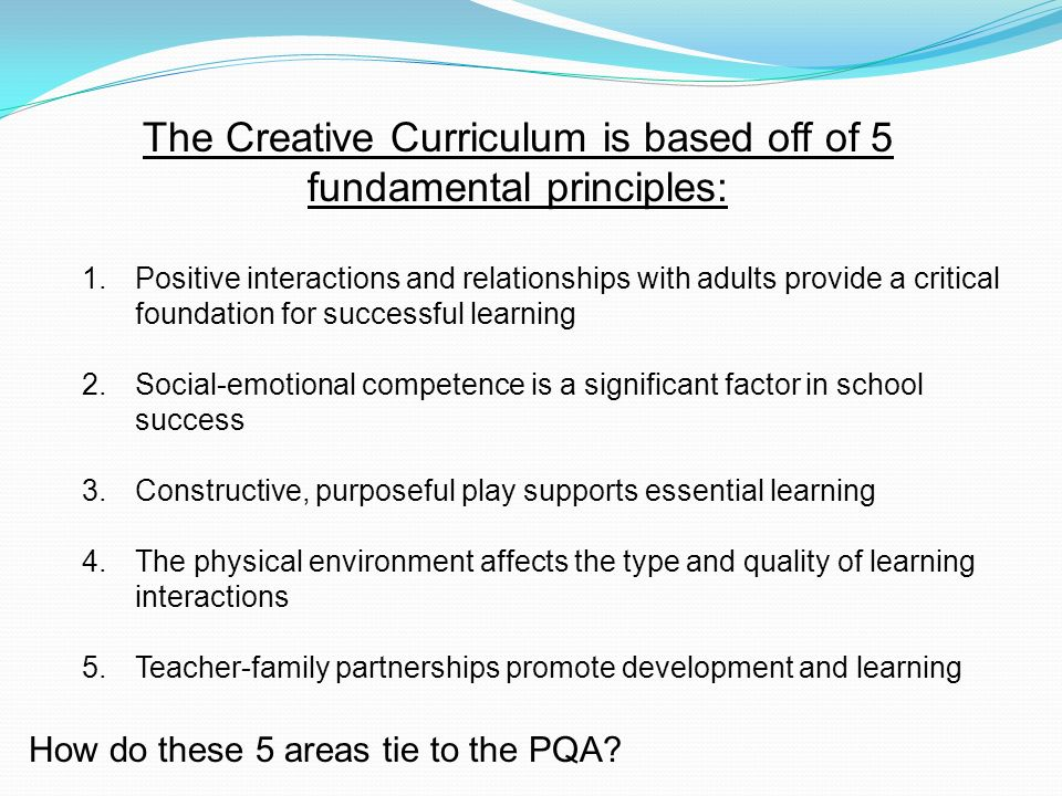The Creative Curriculum is based off of 5 fundamental principles:
