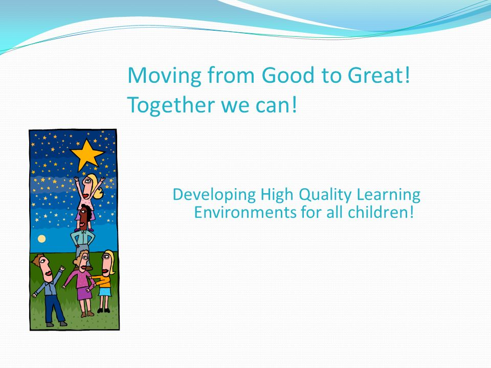 Moving from Good to Great! Together we can!
