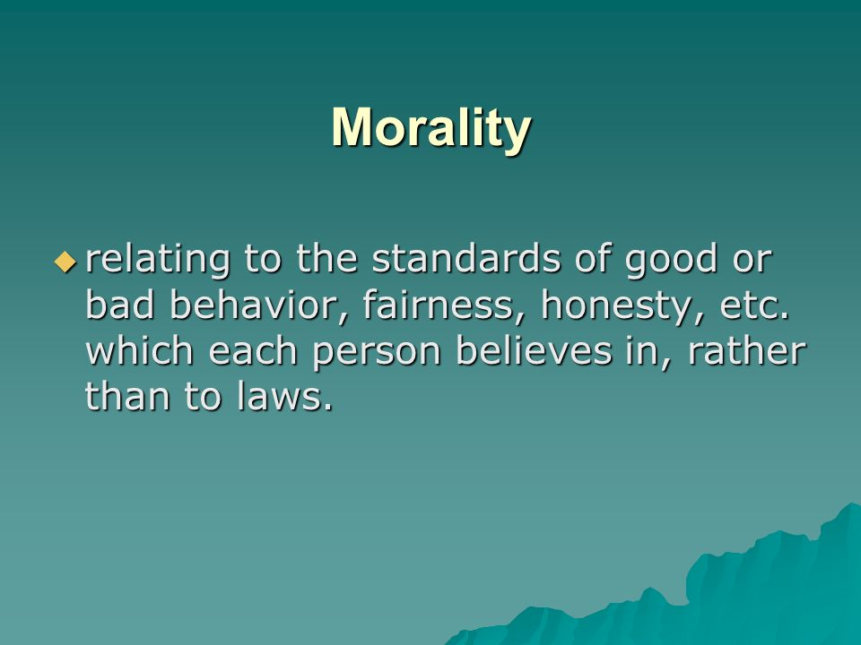 Morality relating to the standards of good or bad behavior, fairness, honesty, etc.