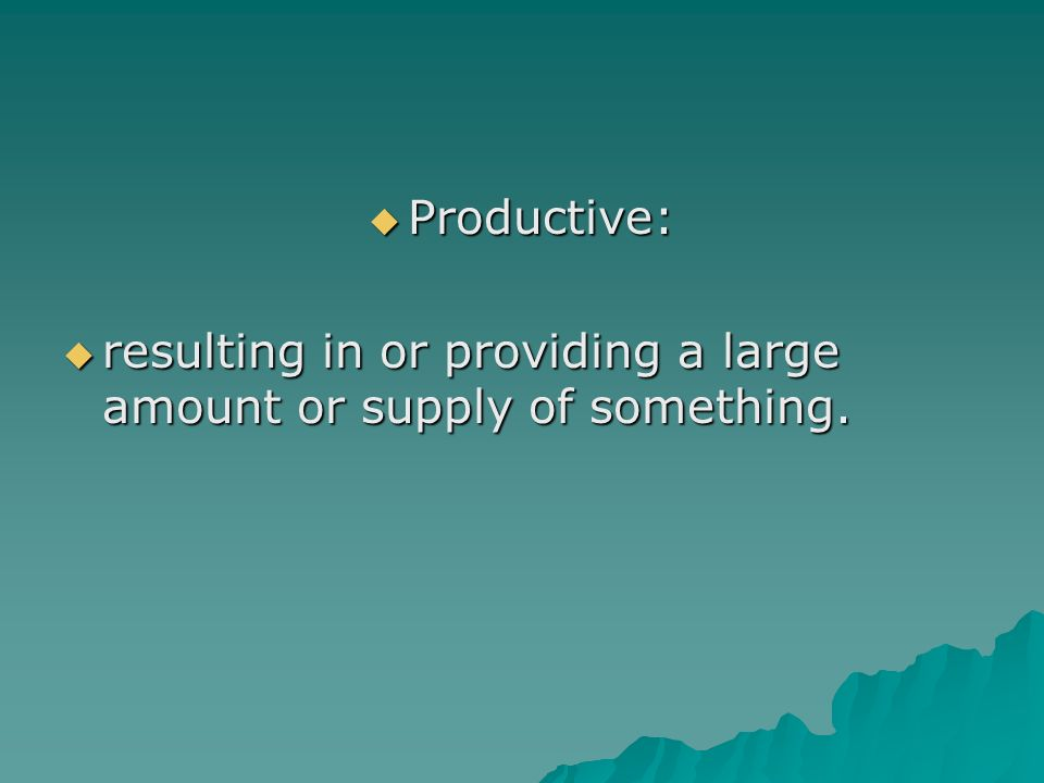 Productive: resulting in or providing a large amount or supply of something.