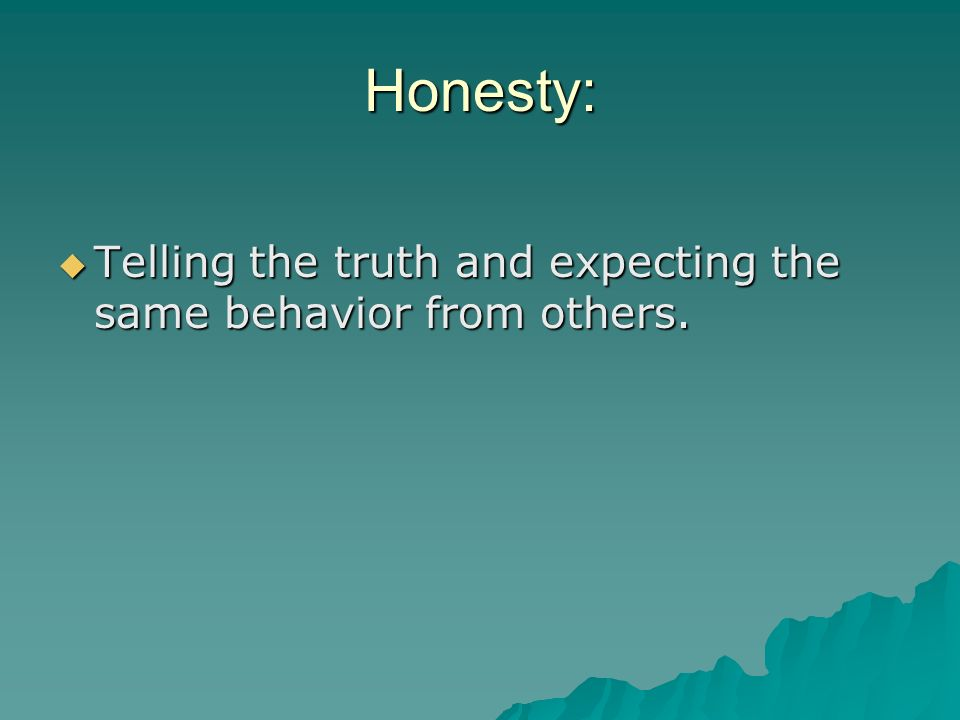 Honesty: Telling the truth and expecting the same behavior from others.