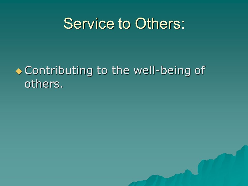 Service to Others: Contributing to the well-being of others.