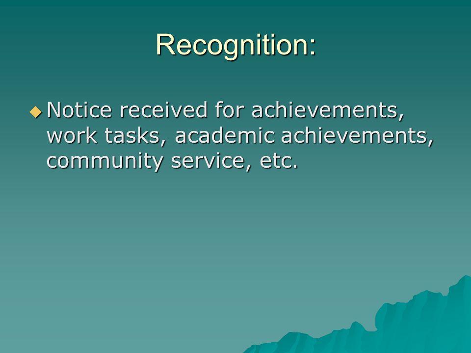 Recognition: Notice received for achievements, work tasks, academic achievements, community service, etc.