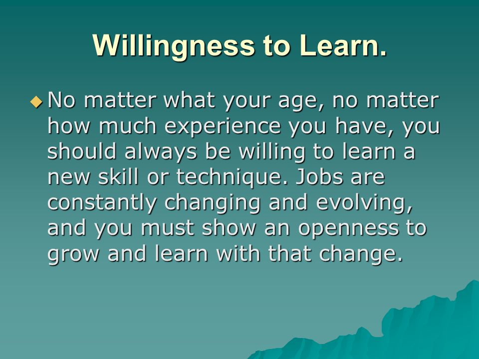 Willingness to Learn.