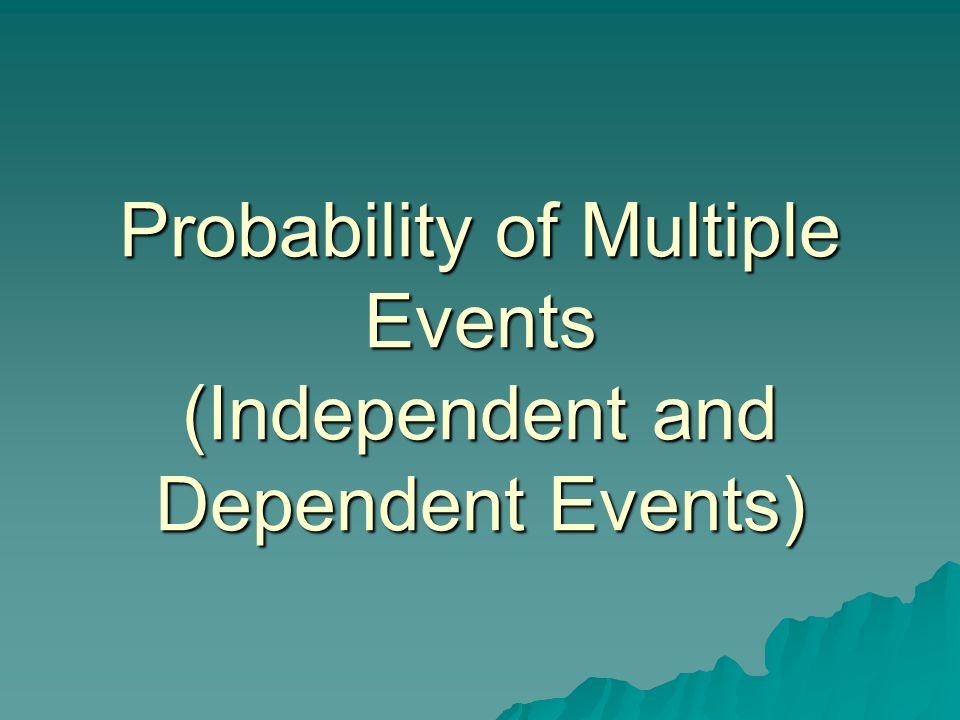 Probability of Multiple Events (Independent and Dependent Events)