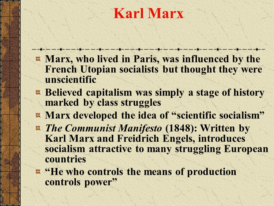 Karl Marx Marx, who lived in Paris, was influenced by the French Utopian socialists but thought they were unscientific.
