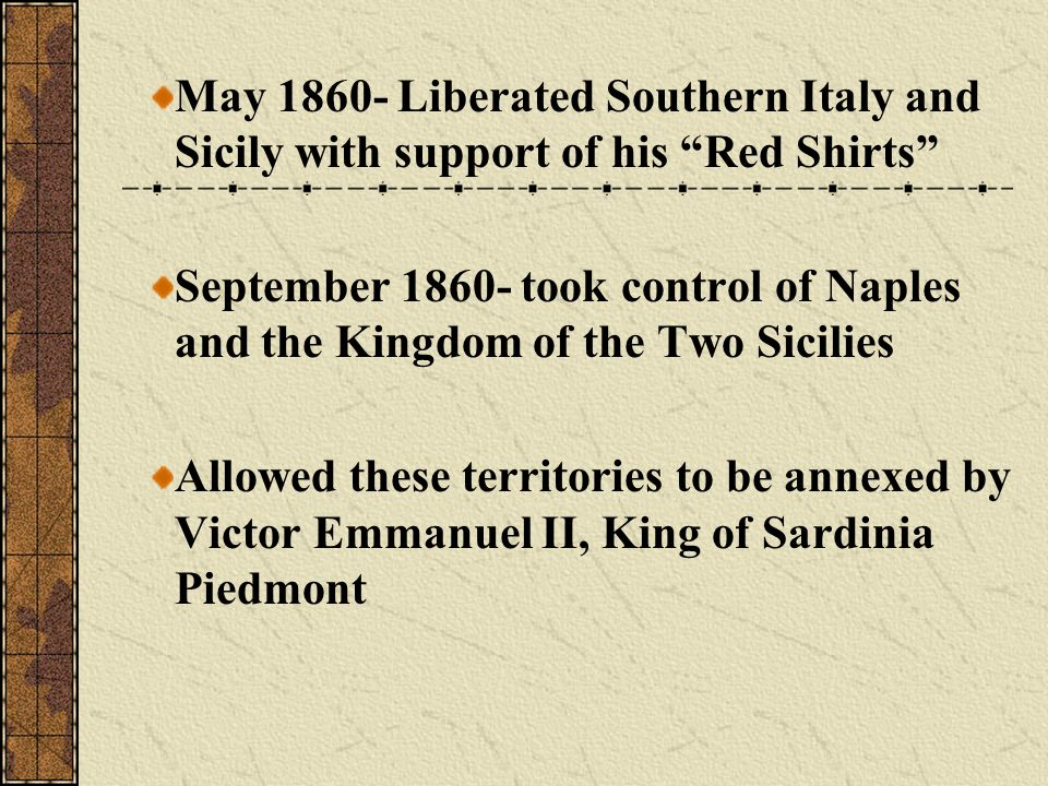 May 1860- Liberated Southern Italy and Sicily with support of his Red Shirts
