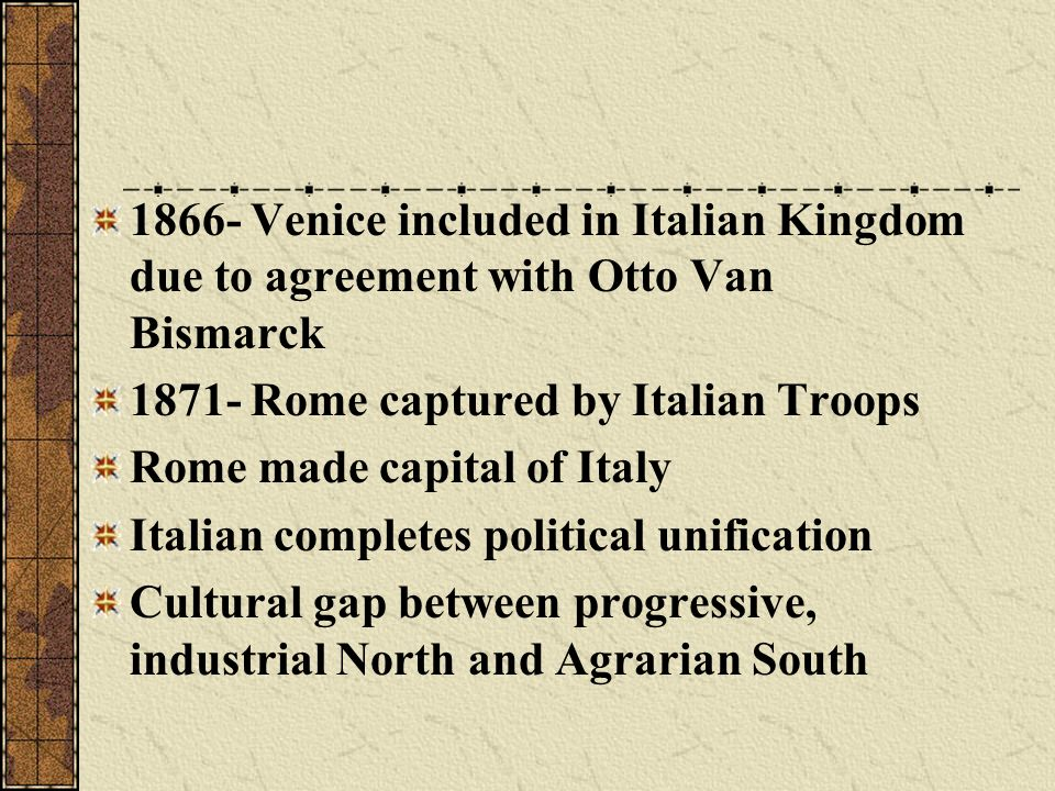 1866- Venice included in Italian Kingdom due to agreement with Otto Van Bismarck