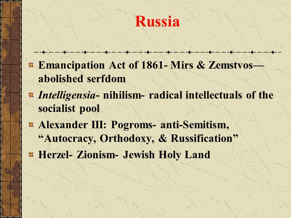 Russia Emancipation Act of 1861- Mirs & Zemstvos—abolished serfdom