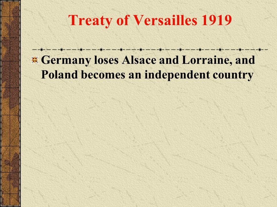 Treaty of Versailles 1919 Germany loses Alsace and Lorraine, and Poland becomes an independent country.