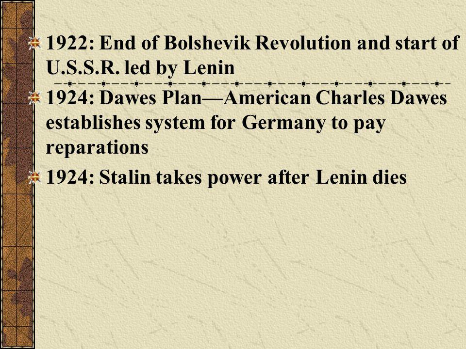 1922: End of Bolshevik Revolution and start of U.S.S.R. led by Lenin