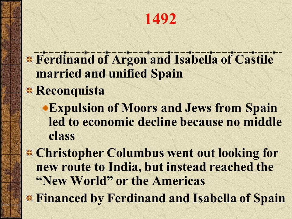 1492 Ferdinand of Argon and Isabella of Castile married and unified Spain. Reconquista.