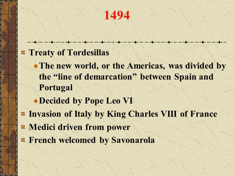 1494 Treaty of Tordesillas. The new world, or the Americas, was divided by the line of demarcation between Spain and Portugal.