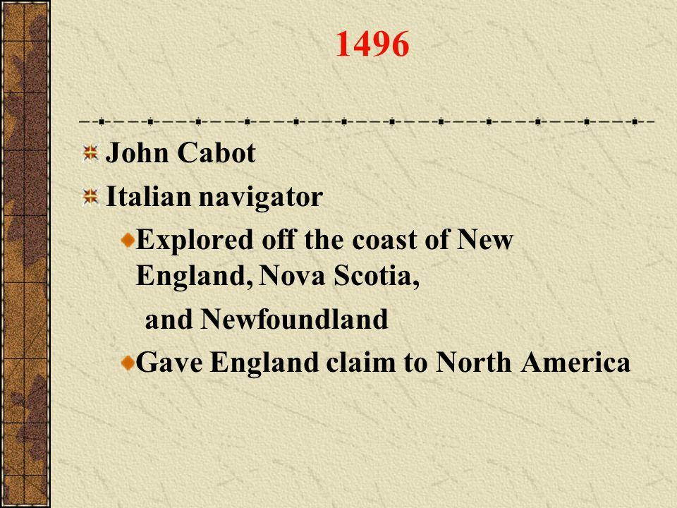 1496 John Cabot Italian navigator