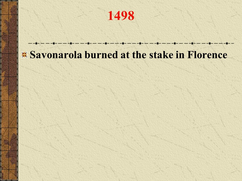 1498 Savonarola burned at the stake in Florence