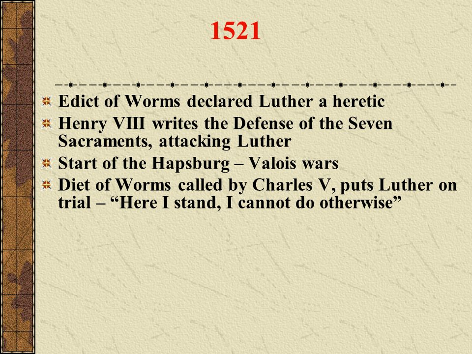 1521 Edict of Worms declared Luther a heretic