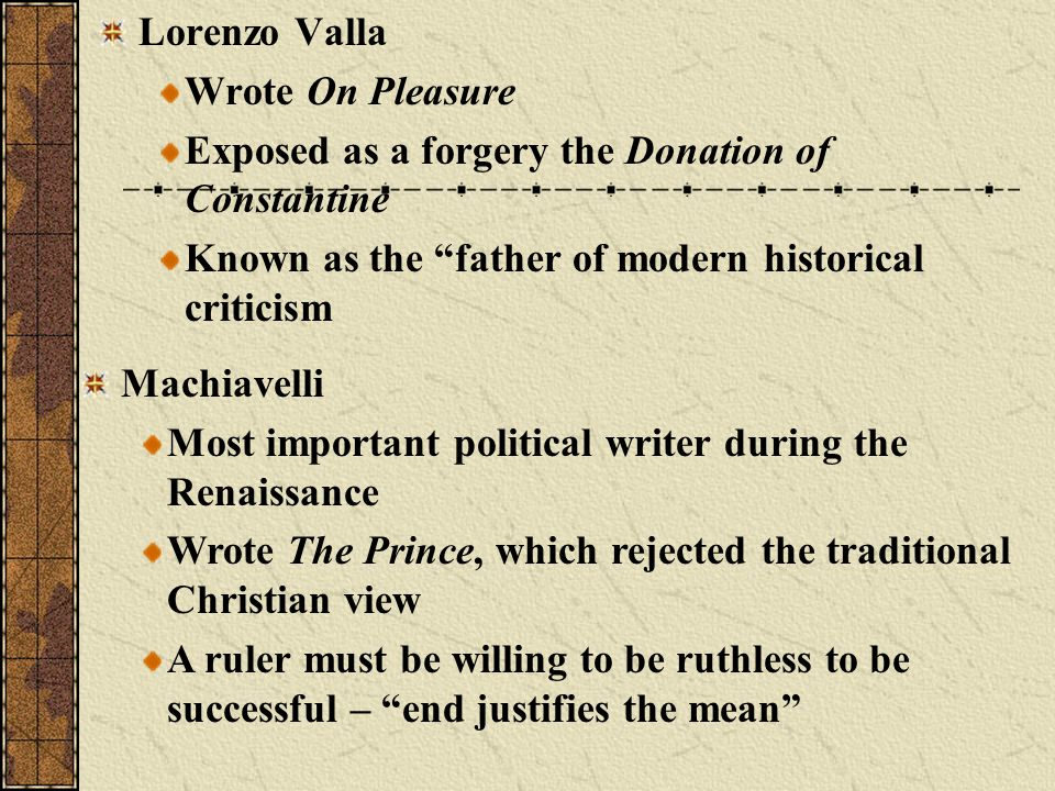 Lorenzo Valla Wrote On Pleasure. Exposed as a forgery the Donation of Constantine. Known as the father of modern historical criticism.