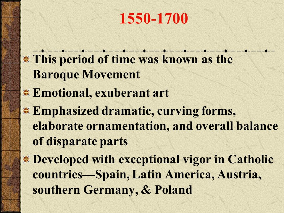 1550-1700 This period of time was known as the Baroque Movement