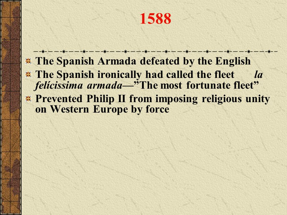1588 The Spanish Armada defeated by the English