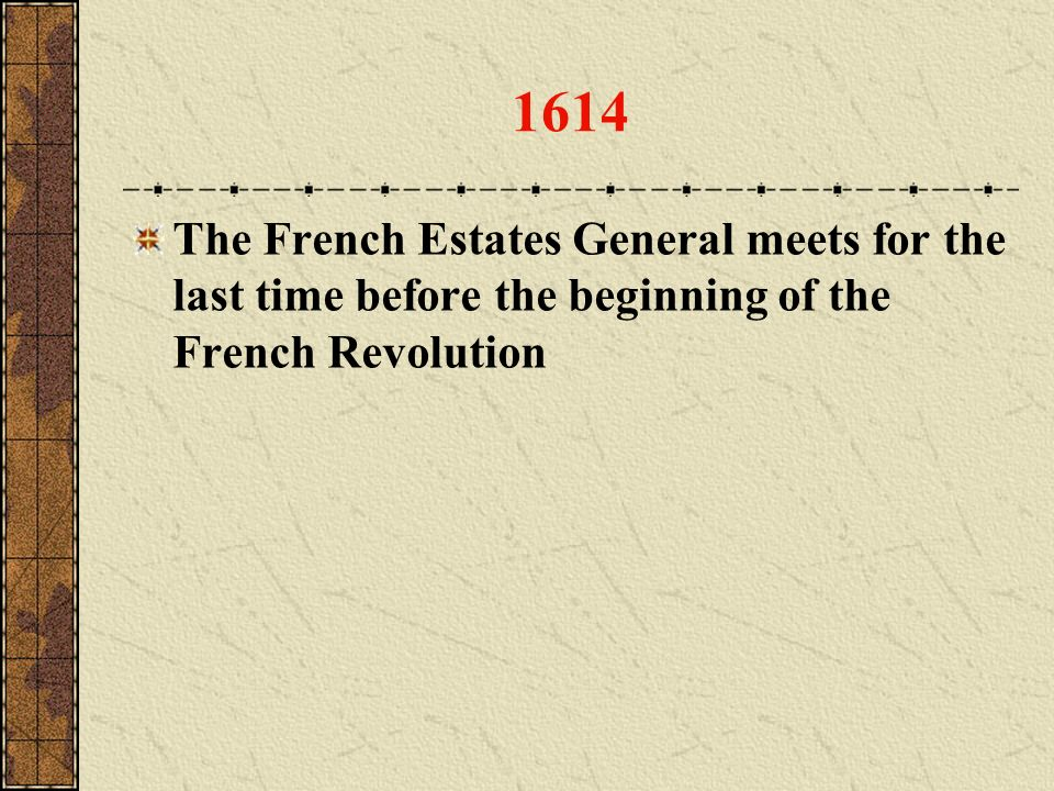 1614 The French Estates General meets for the last time before the beginning of the French Revolution.
