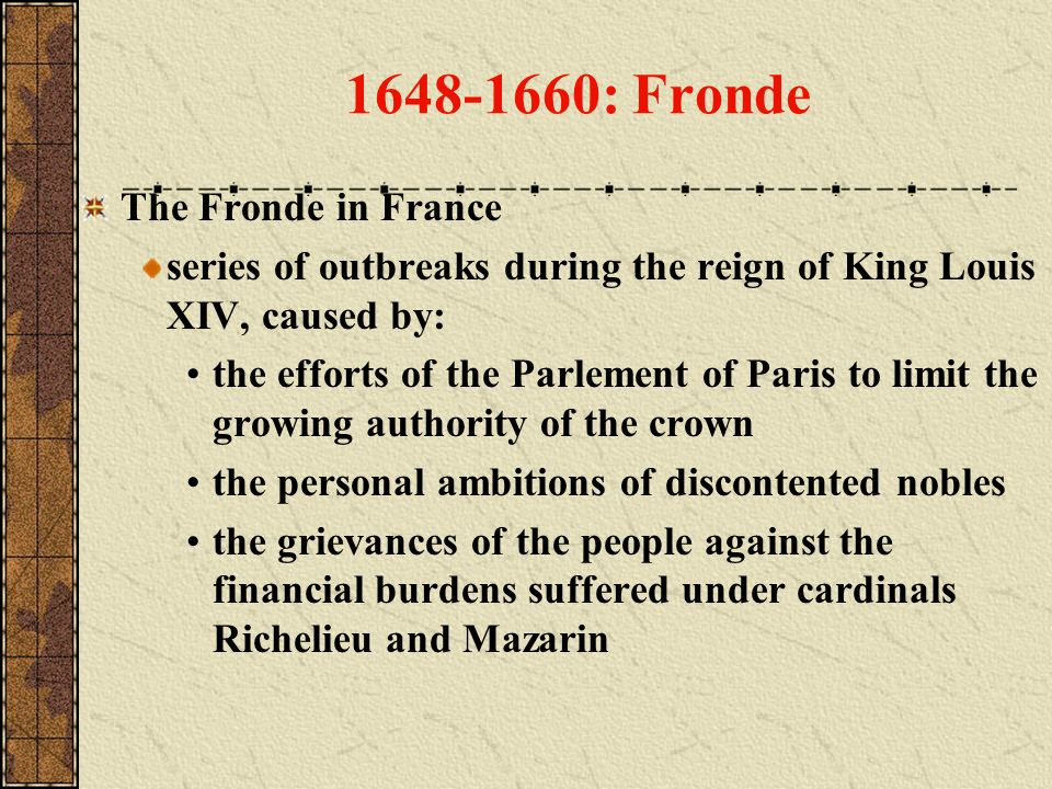 1648-1660: Fronde The Fronde in France