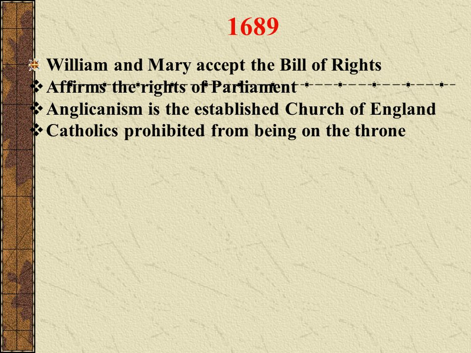 1689 William and Mary accept the Bill of Rights